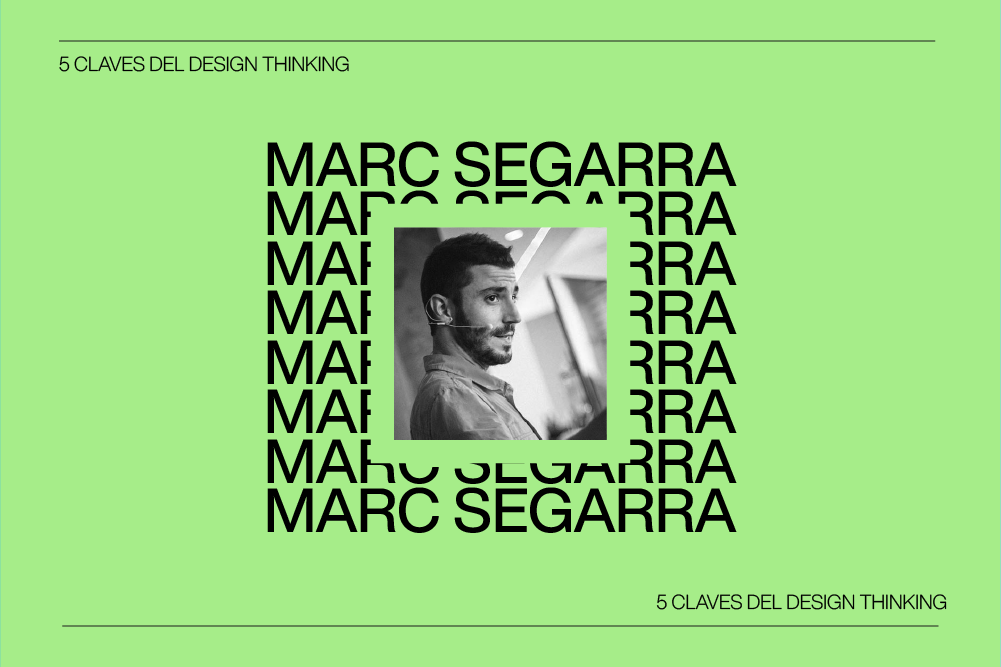 Conoce las 5 claves del Design Thinking con Marc Segarra